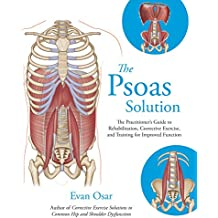 The Psoas Solution: The Practitioner's Guide to Rehabilitation, Corrective Exercise, and Training for Improved Function