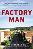 Factory Man: How One Furniture Maker Battled Offshoring, Stayed Local and Helped Save an American Town by Beth Macy (2015-01-13)