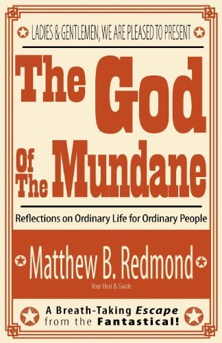 The God Of The Mundane: Reflections on Ordinary Life for Ordinary People by Matt B. Redmond (2012-12-01)