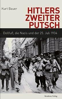 Hitlers zweiter Putsch: Dollfuß, die Nazis und der 25. Juli 1934