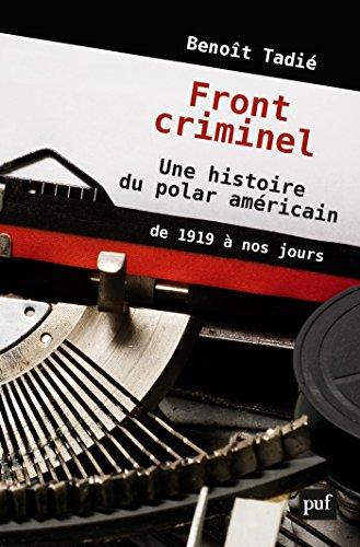 Front criminel. Une histoire du polar américain de 1919 à nos jours