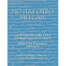 NO HAY OTRO MENSAJE: ESTUDIO DE GÁLATAS (PROCLAMANDO EL MENSAJE)