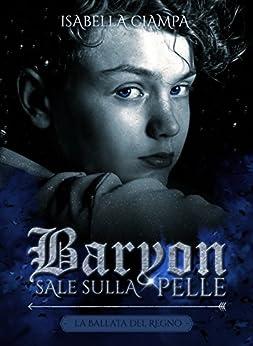 Baryon: Sale sulla Pelle (La Ballata del Regno Vol. 0) di [Ciampa, Isabella]