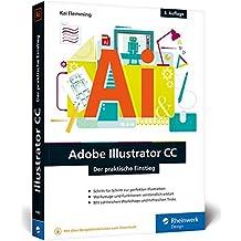Adobe Illustrator CC: Der praktische Einstieg: 3. Auflage, aktuell zu Illustrator CC 2017 - Werkzeuge, Funktionen, Workshops und Praxisbeispiele