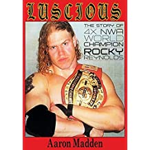 Luscious: The Story of Four Time Nwa World Champion Rocky Reynolds by Madden, Aaron (2014) Paperback