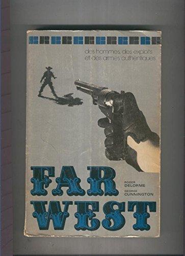 Far West: des hommes, des exploits et des armes authentiques