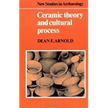 Ceramic Theory and Cultural Process (New Studies in Archaeology)