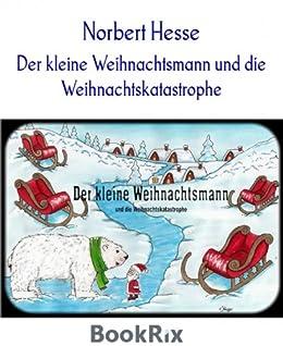Der kleine Weihnachtsmann und die Weihnachtskatastrophe: Geschichten vom kleinen Weihnachtsmann von [Hesse, Norbert]