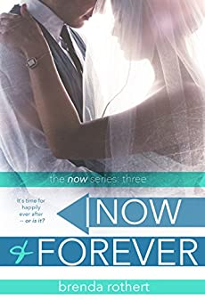 Now and Forever (Now Series Book 3) by [Rothert, Brenda]