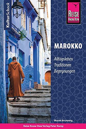 Reise Know-How KulturSchock Marokko: Alltagsleben, Traditionen, Begegnungen, ...