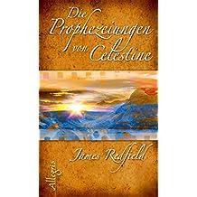 Die Prophezeiungen von Celestine: Ein Abenteuer - Das spirituelle Kultbuch (German Edition)