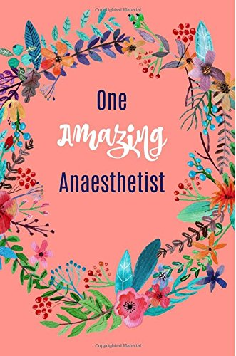 One Amazing Anaesthetist: Anesthesiologist gifts,Notebook,6x9,Journal,Diary,Christmas,Birthday,floral,Graduation,Retirement por Blueberry Notebooks