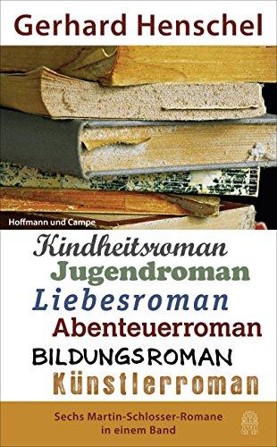 Sechs Martin-Schlosser-Romane in einem Band: Kindheitsroman, Jugendroman, Liebesroman, Bildungsroman, Abenteuerroman und Künstlerroman