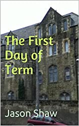 The First Day of Term (Five minute fiction series Book 2)