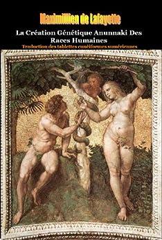La Création Génétique Anunnaki Des Races Humaines.  Traduction des tablettes cunéiformes sumériennes. par [de Lafayette, Maximillien]