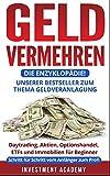 Geld vermehren – die Enzyklopädie!: Unserer Bestseller zum Thema Geldveranlagung: Daytrading,Aktien, Optionshandel, ETFs und Immobilien für Beginner - Schritt für Schritt vom Anfänger zum Profi