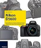 Kamerabuch Nikon D5600: Das Handbuch zur Kamera. Entdecken Sie die unbekannten Seiten Ihres Kreativpotenzials