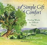A Simple Gift of Comfort: Healing Words for Difficult Times by Jane Kirkpatrick (2008-06-01)
