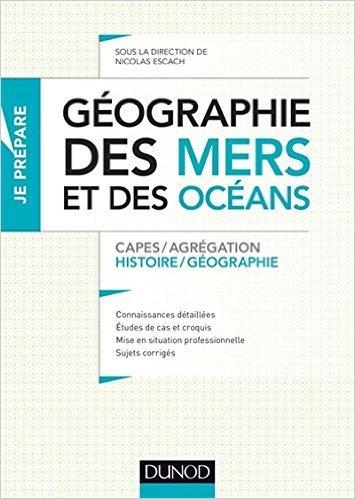 Géographie des mers et des océans - Capes et Agrégation - Histoire-Géographie de Nicolas Escach,Stéphane Costa ,Hugues Eudeline ( 14 janvier 2015 )