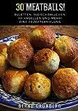 30 Meatballs!: Buletten, Fleischbällchen, Frikadellen und mehr!