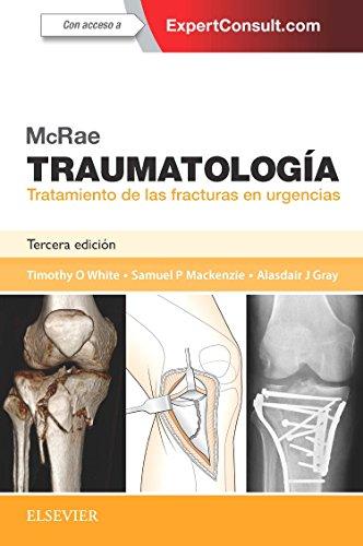 Mcrae. Traumatología. Tratamiento de las fracturas en urgencias + Expertconsult - 3ª edición por Timothy O White BMedSci  MBChB  FRCSEd (Tr & Orth)  MD