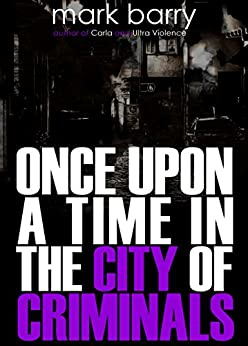 Once Upon A Time In The City Of Criminals by [Barry, Mark]