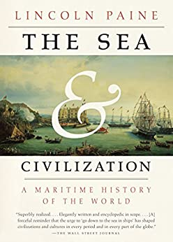 The Sea and Civilization: A Maritime History of the World par [Paine, Lincoln]