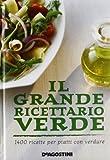 Il grande ricettario verde. 1400 ricette per piatti con verdure