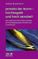 Jenseits der Norm - hochbegabt und hoch sensibel?: Die seelischen und sozialen Aspekte der Hochbegabung bei Kindern und Erwachsenen (Leben lernen)