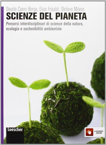 Scienza del pianeta. Percorsi interdisciplinari di scienze della natura, ecologia e sostenibilità. Per le Scuole superiori. Con e-book. Con espansione online