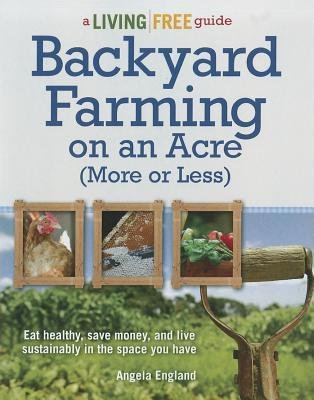 [( Backyard Farming on an Acre (More or Less) (Living Free Guides) By England, Angela ( Author ) Paperback Dec - 2012)] Paperback