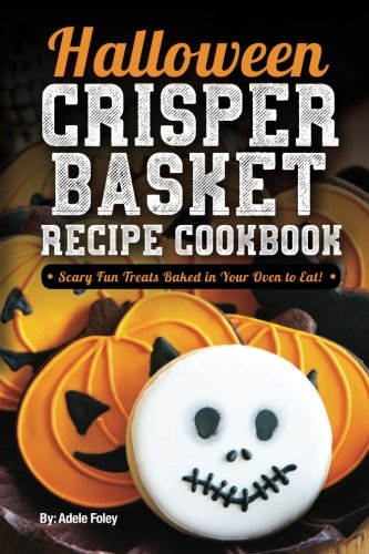 Halloween Crisper Basket Recipe Cookbook: Scary Fun Treats Baked in Your Oven to Eat! (Halloween Fun Treats, Band 1) Steel Bar Cookies