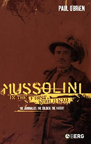 Mussolini in the First World War: The Journalist, The Soldier, The Fascist by Paul O'Brien (2005-01-15)