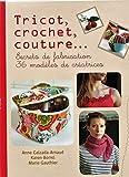 Tricot, crochet, couture... Secrets de fabrication, 36 modèles de créatrices