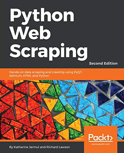 Python Web Scraping: Hands-on data scraping and crawling using PyQT,  Selnium, HTML and Python, 2nd Edition