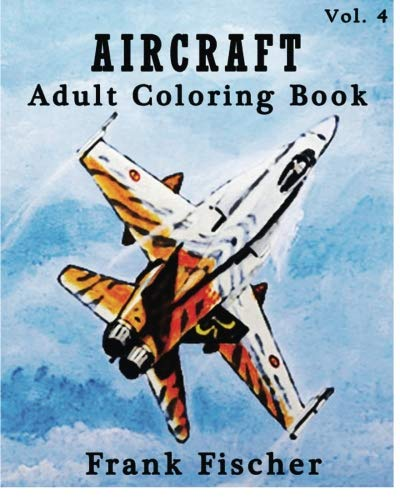 Aircraft : Adult Coloring Book Vol.4: Airplane, Tank, Battleship Sketches for Coloring (Adult Coloring Book Series) (Volume 4) por Frank Fischer