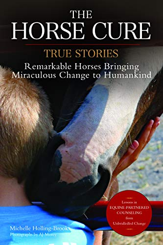 The Horse Cure: True Stories: Remarkable Horses Bringing Miraculous Change to Humankind por Michelle Holling-Brooks