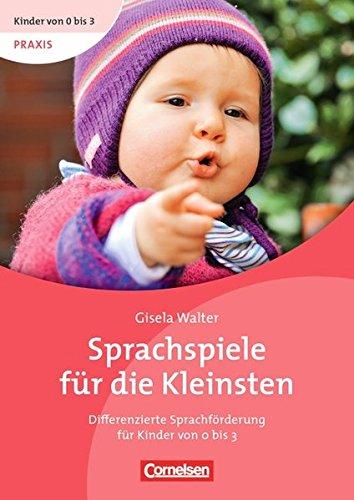 Kinder von 0 bis 3 - Praxis: Sprachspiele für die Kleinsten: Differenzierte Sprachförderung für...