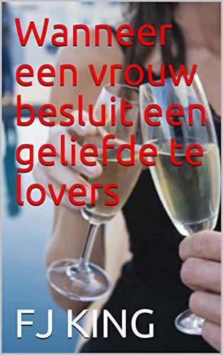 Wanneer een vrouw besluit een geliefde te lovers (Dutch Edition) por FJ KING