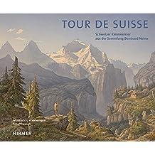 Tour de Suisse: Schweizer Kleinmeister aus der Sammlung Bernhard Neher
