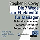 Die 7 Wege zur Effektivität für Manager: Sich selbst managen, Mitarbeiter führen, Potentiale freiSetzen (Dein Business)