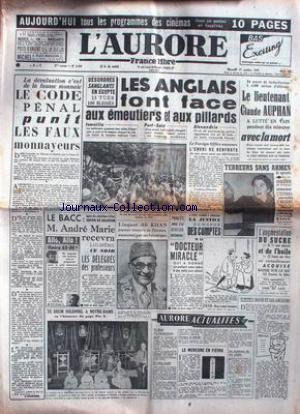 AURORE (L') [No 2207] du 17/10/1951 - LE CODE PENAL PUNIT LES FAUX MONNAYEURS - LES ANGLAIS FONT FACE AUX EMEUTIERS ET AUX PILLARDS EN EGYPTE - LE LIEUTENANT CLAUDE AUPHAN A LUTTE AVEC LA MORT - LE BAC - ANDRE MARIE. par Collectif