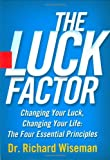 The Luck Factor: Changing Your Luck,changing Your Life - The Four  Essential Principles