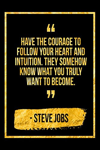 Have The Courage To Follow Your Heart And Intuition. They Somehow Know What You Truly Want To Become: Black Steve Jobs Quote Designer Notebook