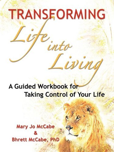 Transforming Life into Living: A Guided Workbook for Taking Control of Your Life by Mary Jo McCabe (2008-10-16)