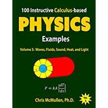 100 Instructive Calculus-based Physics Examples: Waves, Fluids, Sound, Heat, and Light (Calculus-based Physics Problems with Solutions Book 3) (English Edition)