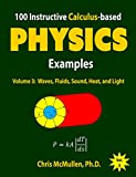 100 Instructive Calculus-based Physics Examples: Waves, Fluids, Sound, Heat, and Light (Calculus-based Physics Problems with Solutions Book 3)