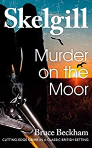 Murder on the Moor:  NEW for 2020 – a compelling British crime mystery (Detective Inspector Skelgill Investiga