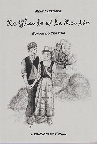 Le Glaude et la Louise. Roman du terroir