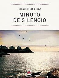 Minuto de silencio: Una bella reflexión sobre el amor imposible, por uno de los grandes escritores alemanes contemporáneos. par Siegfried Lenz